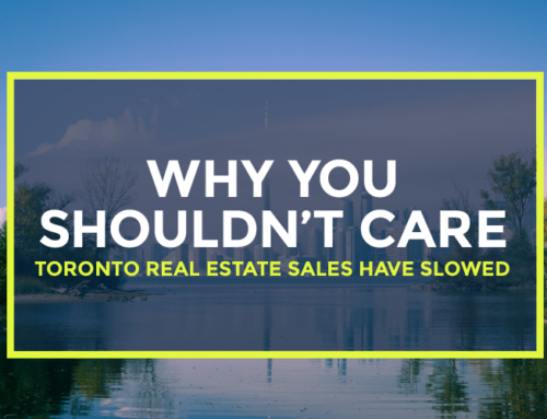 WHY YOU SHOULDN'T CARE TORONTO REAL ESTATE SALES HAVE SLOWED