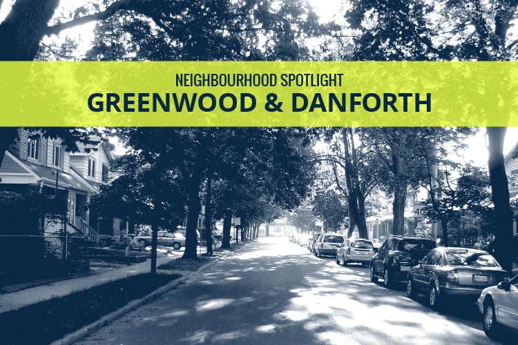 Toronto Neighbourhood Spotlight - Greenwood & Danforth (Blog header image)