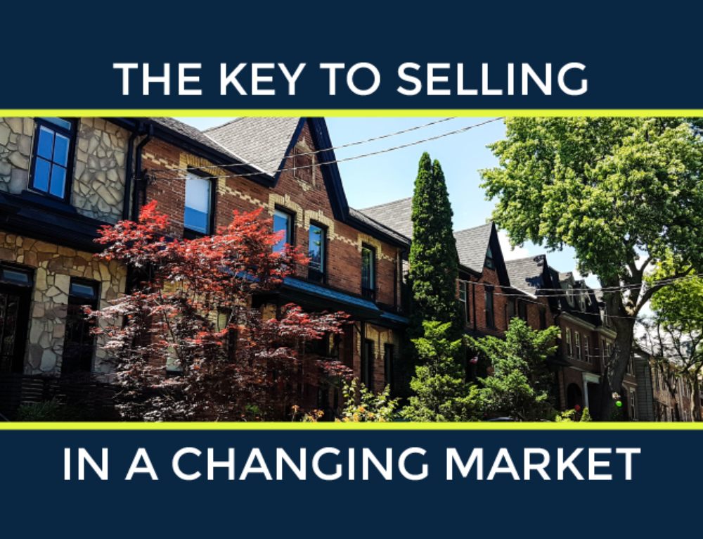 THE KEY TO SELLING YOUR HOME IN A CHANGING MARKET
