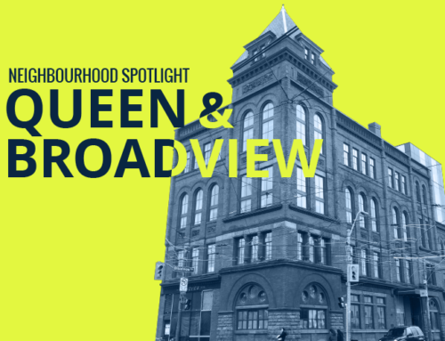 NEIGHBOURHOOD SPOTLIGHT: QUEEN & BROADVIEW