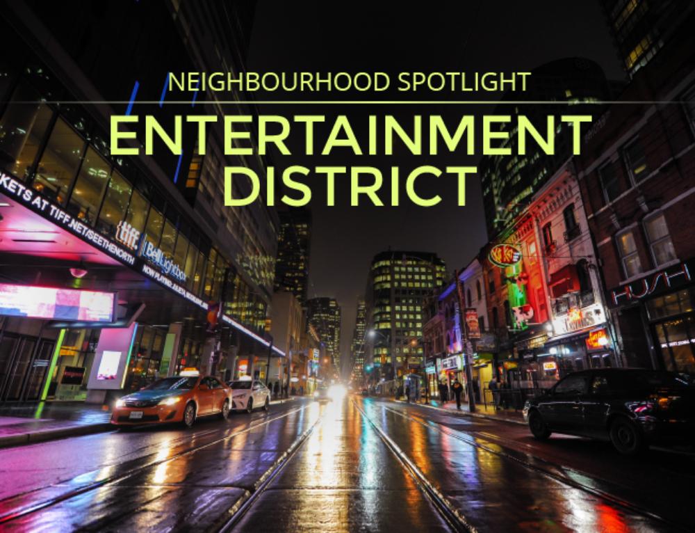 NEIGHBOURHOOD SPOTLIGHT: ENTERTAINMENT DISTRICT
