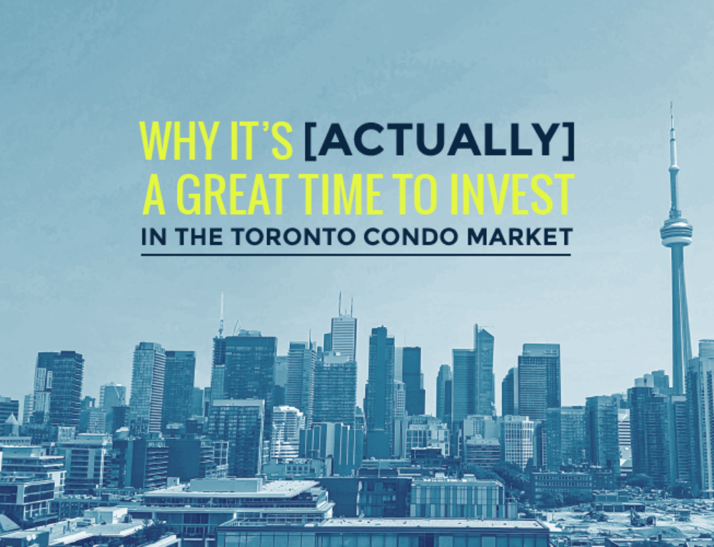 WHY IT'S [ACTUALLY] A GREAT TIME TO INVEST IN THE TORONTO CONDO MARKET