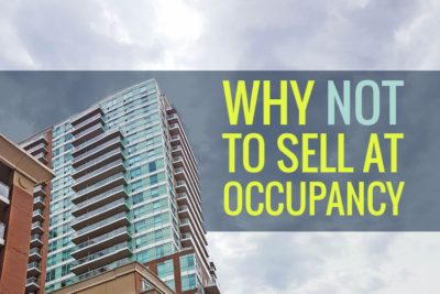 Why Not To Sell Your Pre-Construction Condo Via An Assignment