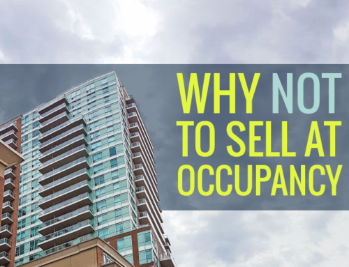 WHY NOT TO SELL YOUR PRE-CONSTRUCTION CONDO AT OCCUPANCY