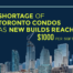 Shortage of Toronto Condos as New Builds Reach $1000sf