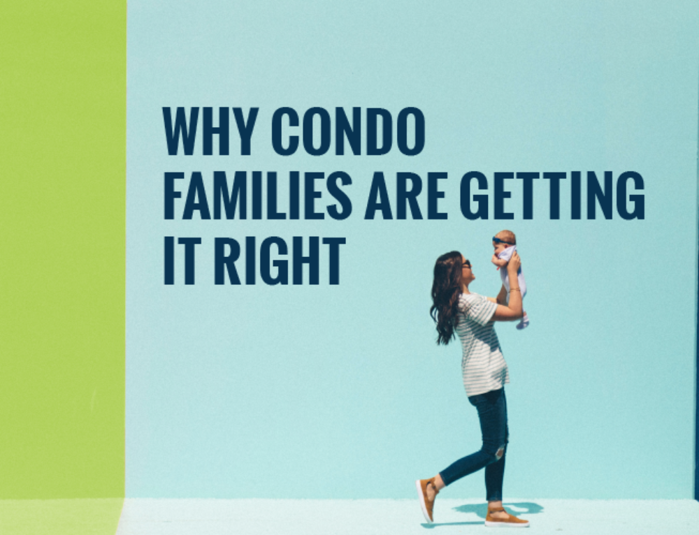 WHY CONDO FAMILIES ARE GETTING IT RIGHT