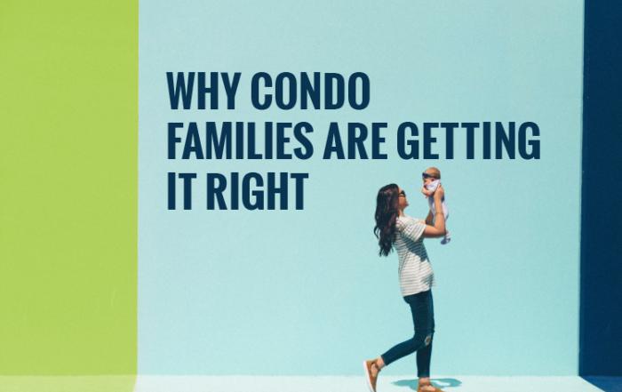 Why Condo Famililes Are Getting It Right