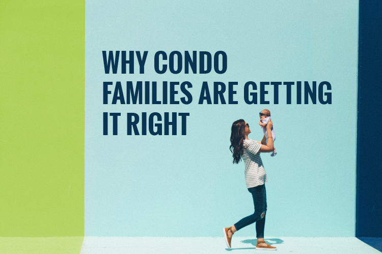 Why Condo Famililes Are Getting It Right