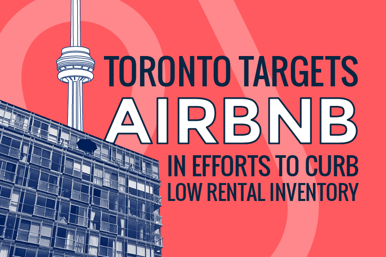 Toronto Targets AirBnB In Efforts To Curb Low Rental Inventory
