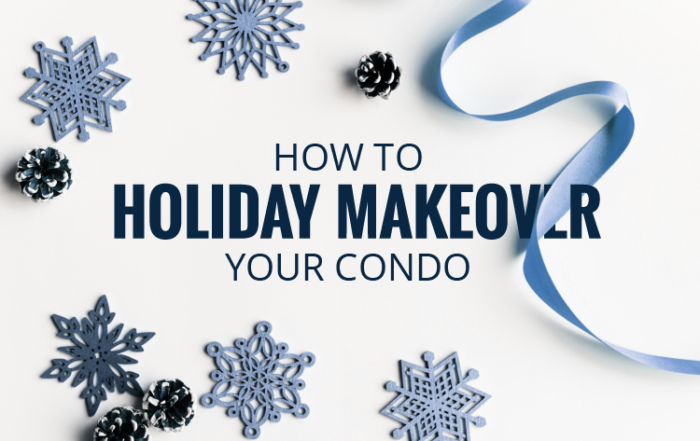 How to Holiday Makeover your Condo