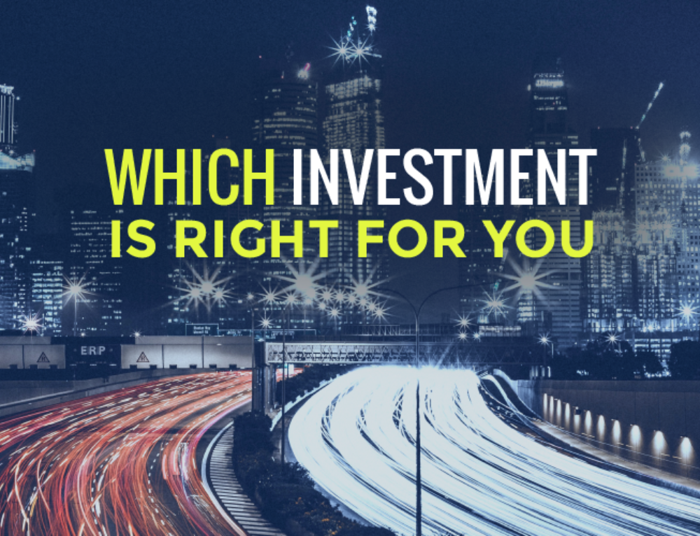 WHICH INVESTMENT IS RIGHT FOR YOU
