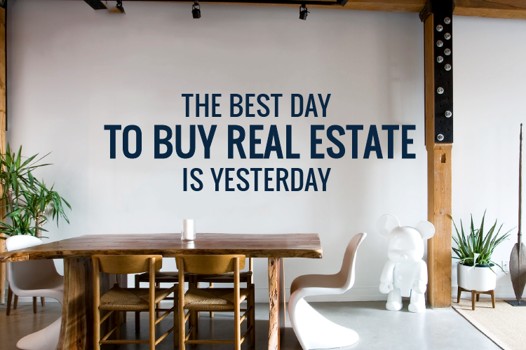 The Best Day to Buy Real Estate Is Yesterday