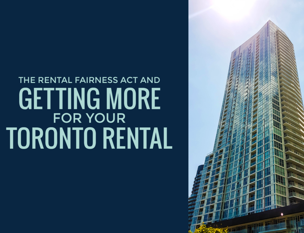 THE RENTAL FAIRNESS ACT AND GETTING MORE FOR YOUR TORONTO RENTAL