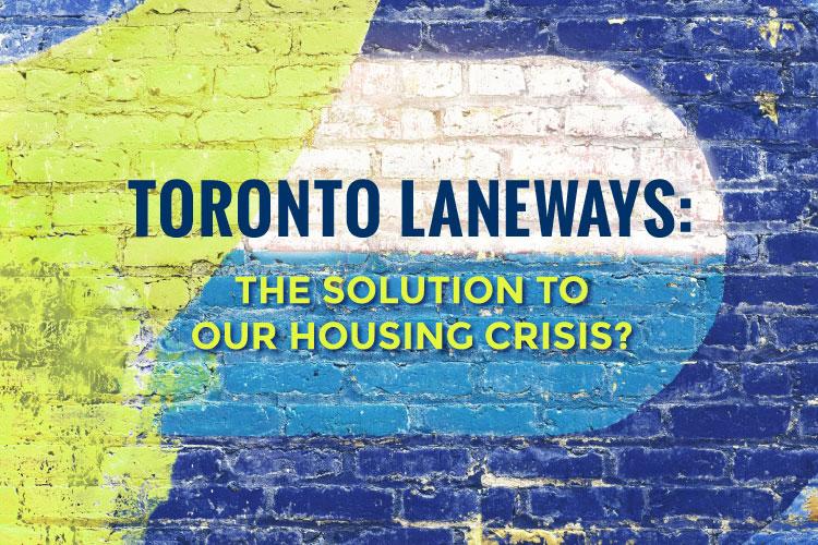 Toronto Laneways: The Solution To Our Housing Crisis?