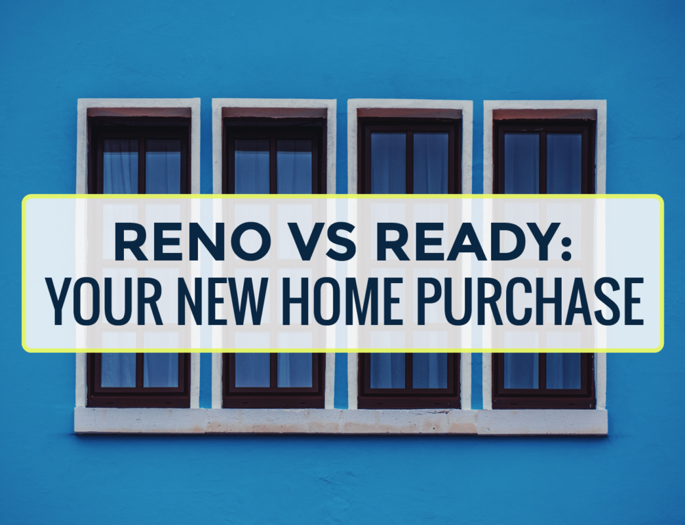 RENO VS READY: YOUR NEW HOME PURCHASE