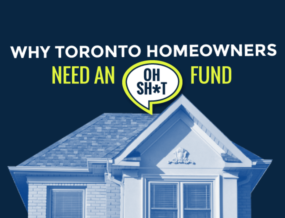 WHY TORONTO HOMEOWNERS NEED AN OH SH*T FUND