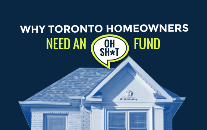 Why Toronto Home Owners Need An Oh Sh*t Fund