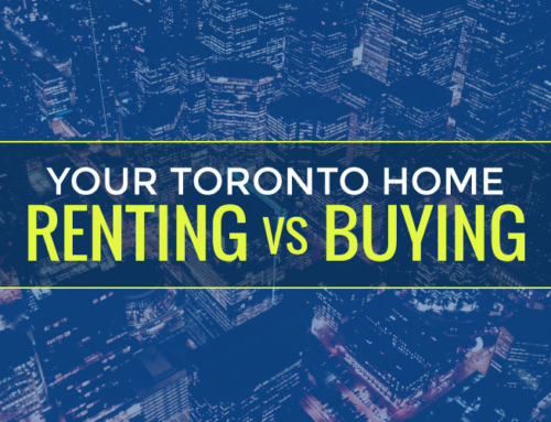 YOUR TORONTO HOME: RENTING VERSUS BUYING