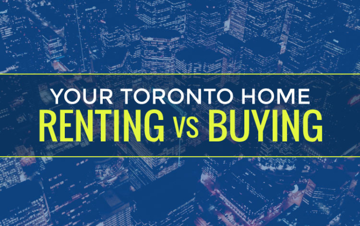 Your Toronto Home: Renting Vs. Buying | Is it better to rent or buy in Toronto?