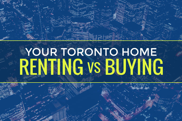 Your Toronto Home: Renting Vs. Buying