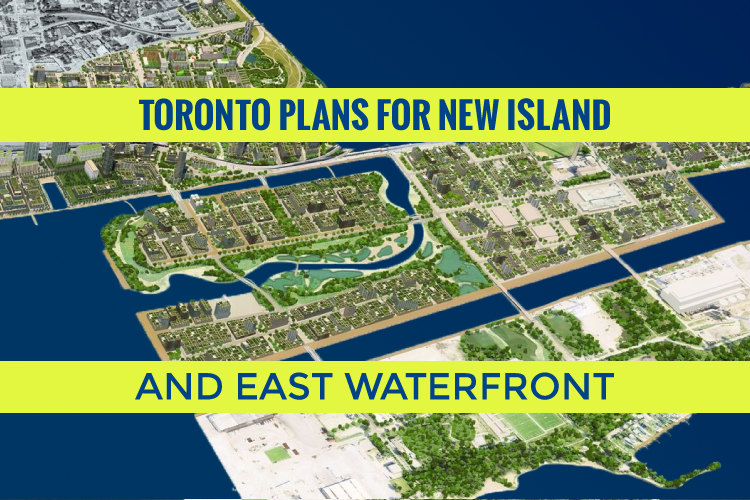 Toronto Plans For A New Island And East Waterfront