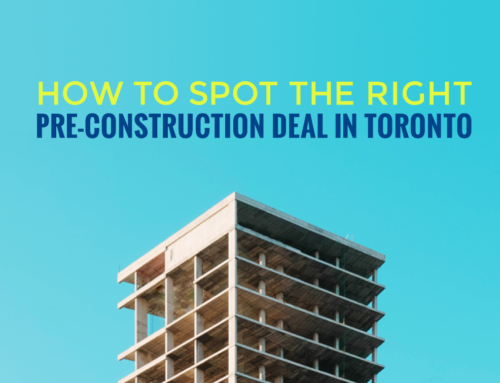 HOW TO SPOT THE RIGHT PRE-CONSTRUCTION DEAL IN TORONTO