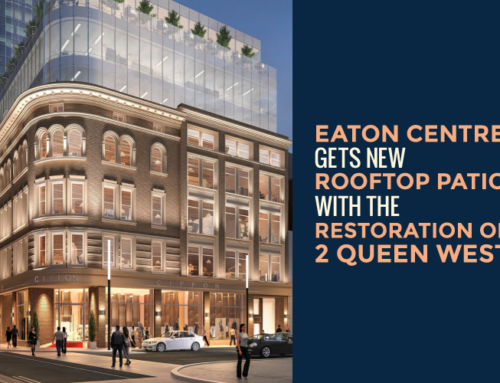 EATON CENTRE GETS NEW ROOFTOP PATIO WITH THE RESTORATION OF 2 QUEEN WEST