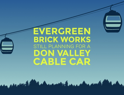 EVERGREEN BRICK WORKS STILL PLANNING FOR A DON VALLEY CABLE CAR