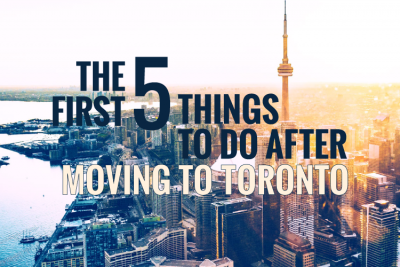 The First Five Things to Do After Moving to Toronto | Pierre Carapetian