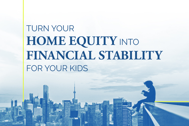 Investing in Toronto Condos: Turn Home Equity Into Financial Stability For Your Kids