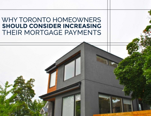 WHY TORONTO HOMEOWNERS SHOULD CONSIDER INCREASING THEIR MORTGAGE PAYMENTS