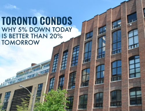 TORONTO CONDOS: WHY 5% DOWN TODAY IS BETTER THAN 20% TOMORROW