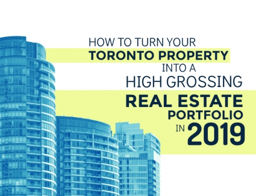HOW TO TURN YOUR TORONTO PROPERTY INTO A HIGH GROSSING REAL ESTATE PORTFOLIO IN 2019