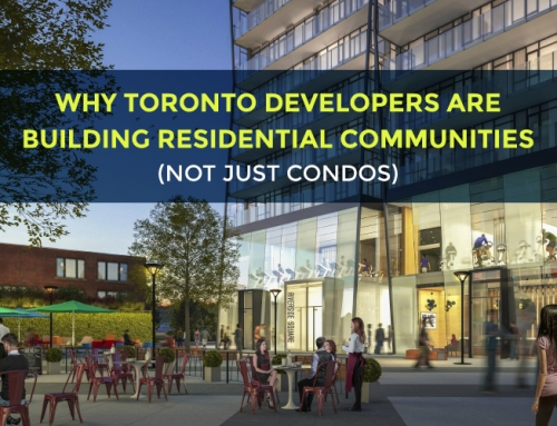 WHY TORONTO DEVELOPERS ARE BUILDING RESIDENTIAL COMMUNITIES (NOT JUST CONDOS)
