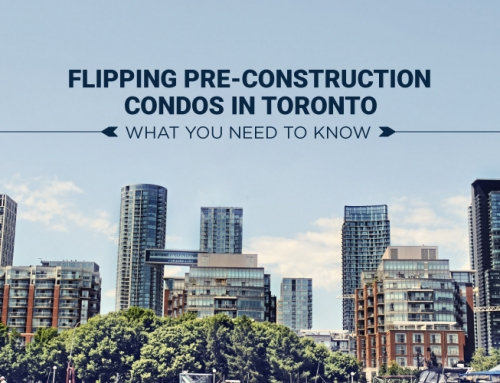 FLIPPING PRE-CONSTRUCTION CONDOS IN TORONTO: WHAT YOU NEED TO KNOW