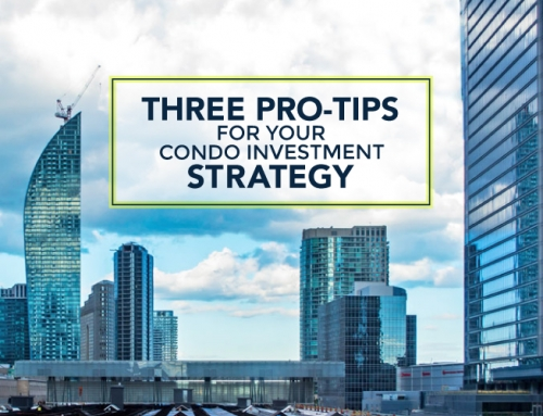 THREE PRO-TIPS FOR YOUR CONDO INVESTMENT STRATEGY