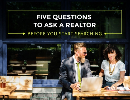 5 QUESTIONS TO ASK A REALTOR BEFORE YOU START SEARCHING