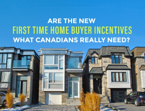 ARE THE NEW FIRST TIME HOME BUYER INCENTIVES WHAT CANADIANS REALLY NEED?