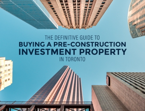 THE DEFINITIVE GUIDE TO BUYING A PRE-CONSTRUCTION INVESTMENT PROPERTY IN TORONTO