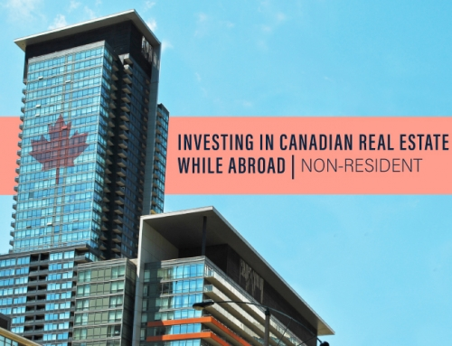 INVESTING IN CANADIAN REAL ESTATE WHILE ABROAD | NON-RESIDENT