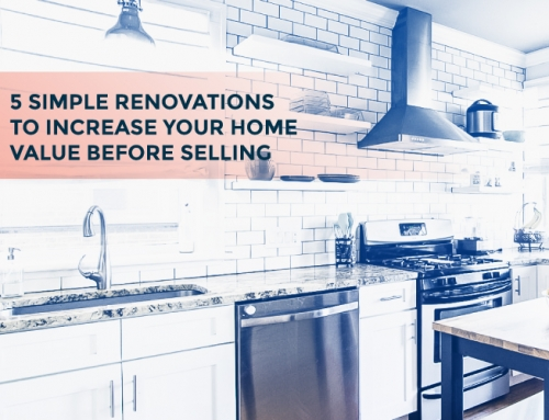 FIVE SIMPLE RENOVATIONS TO INCREASE HOME VALUE BEFORE SELLING