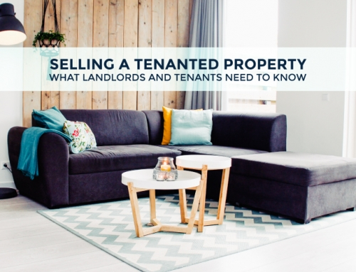 SELLING A TENANTED PROPERTY: WHAT LANDLORDS AND TENANTS NEED TO KNOW
