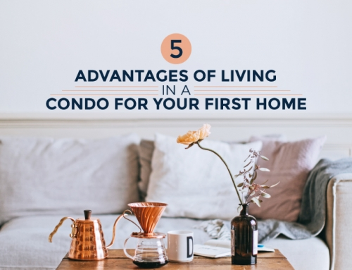 5 ADVANTAGES OF LIVING IN A CONDO FOR YOUR FIRST HOME