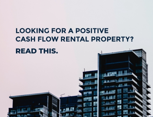 LOOKING FOR A POSITIVE CASH FLOW RENTAL PROPERTY? READ THIS.