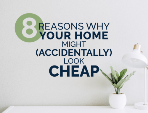 8 REASONS WHY YOUR HOME MIGHT ACCIDENTALLY LOOK CHEAP
