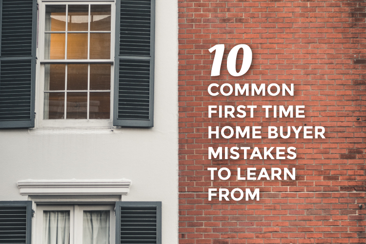 first time home buyer mistakes blog