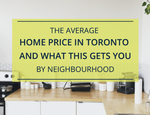 AVERAGE HOME PRICE IN TORONTO AND WHAT THIS GETS YOU BY NEIGHBOURHOOD