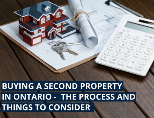 BUYING A SECOND PROPERTY IN ONTARIO – THE PROCESS AND THINGS TO CONSIDER