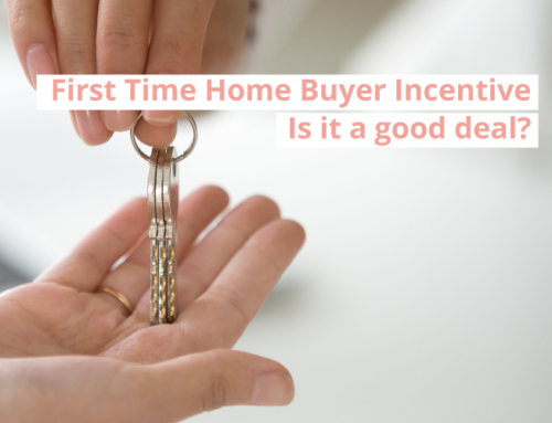 FIRST TIME HOME BUYER INCENTIVE – IS IT A GOOD DEAL?