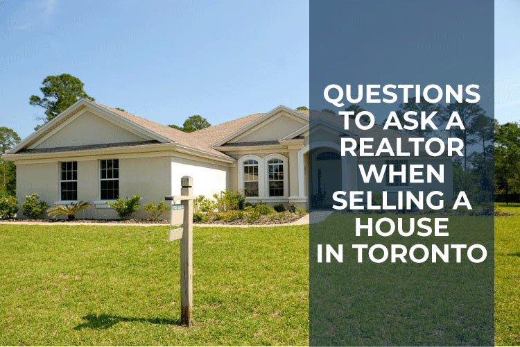 questions to ask a realtor when selling a house in toronto